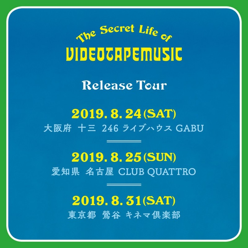 """The Secret Life Of VIDEOTAPEMUSIC"" Release Tour【大阪公演】"